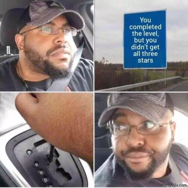 You completed the level but you didnt get all three stars meme