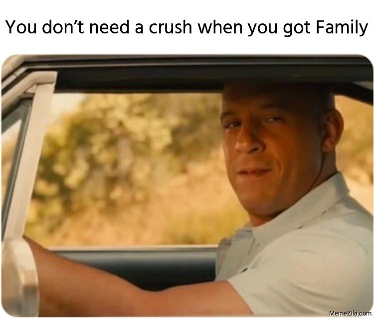 You don't need a crush when you got family meme