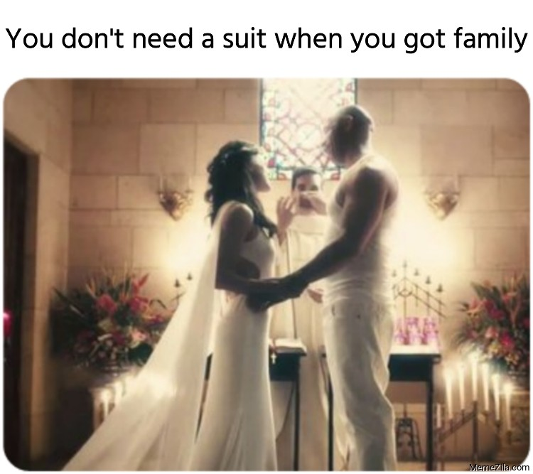 You don't need a suit when you got family meme