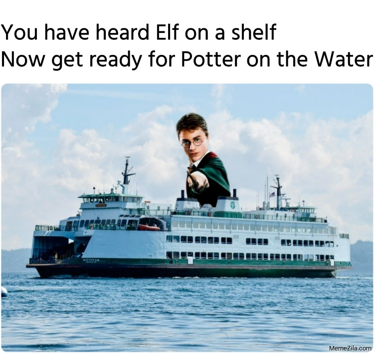 You have heard Elf on a shelf Now get ready for Potter on the Water meme