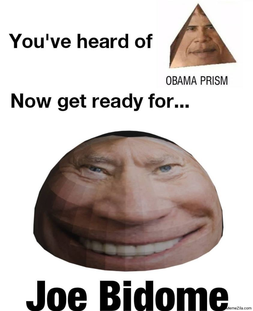 You have heard of Obama prism Now get ready for Joe bidome meme