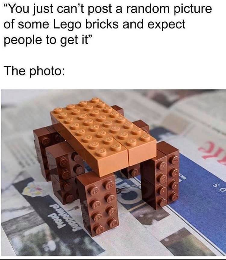 You just cant post random picture of some lego bricks and expect people to get it Meanwhile the photo meme