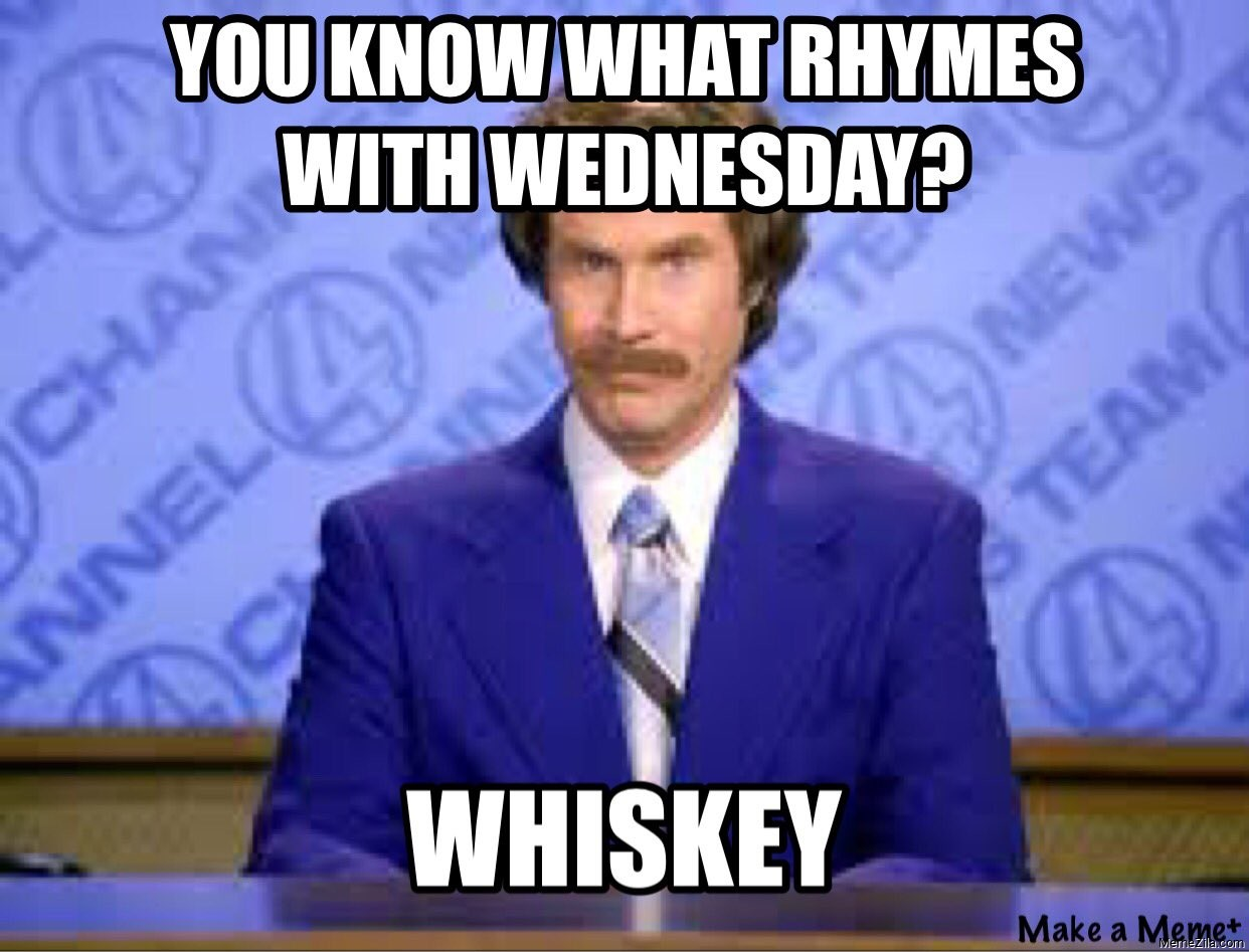 You know what rhymes with wednesday Whisky meme