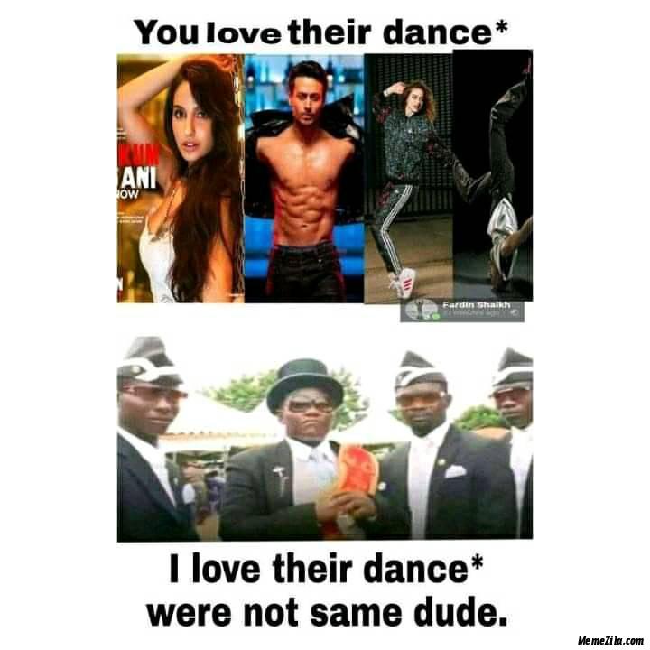 You love their dance I love their dance Were not same dude meme
