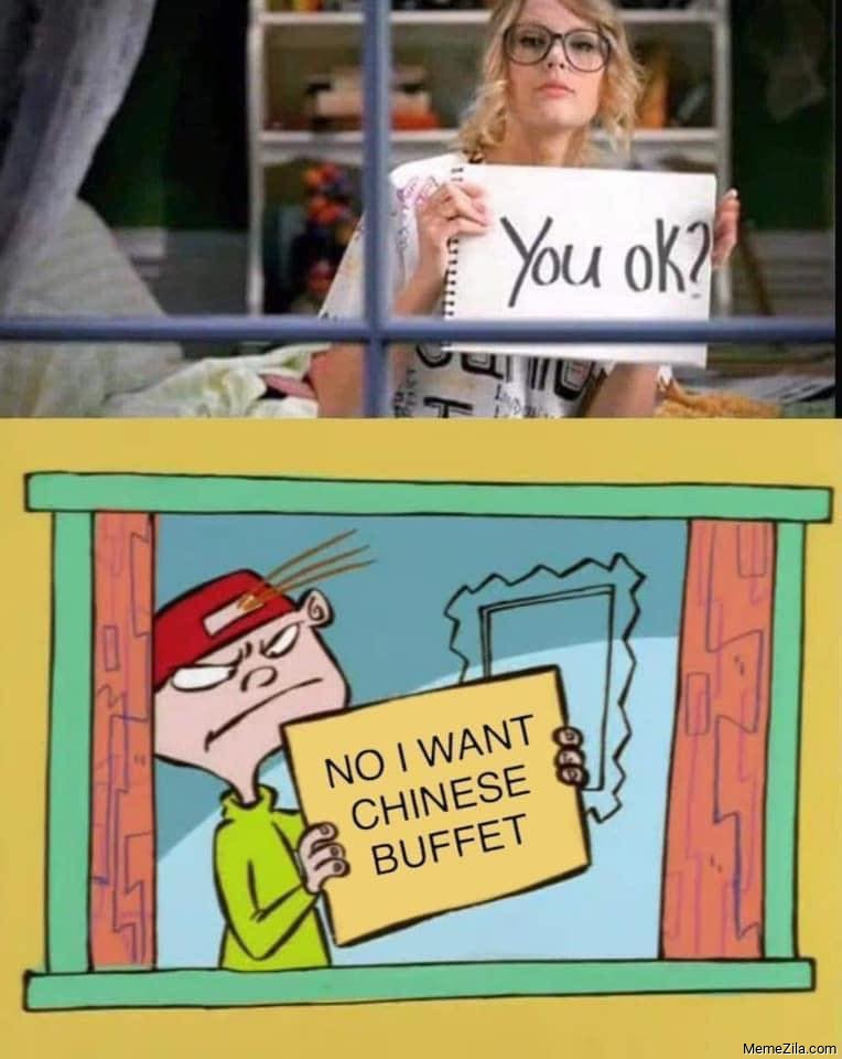 You ok No I want Chinese Buffet meme