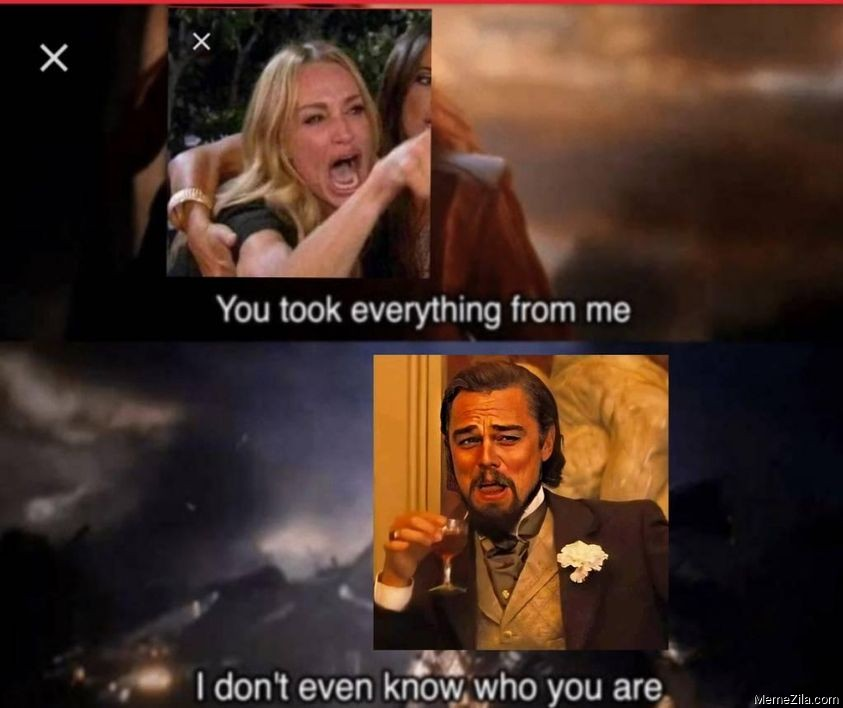 You took everything from me I dont even know who you are meme