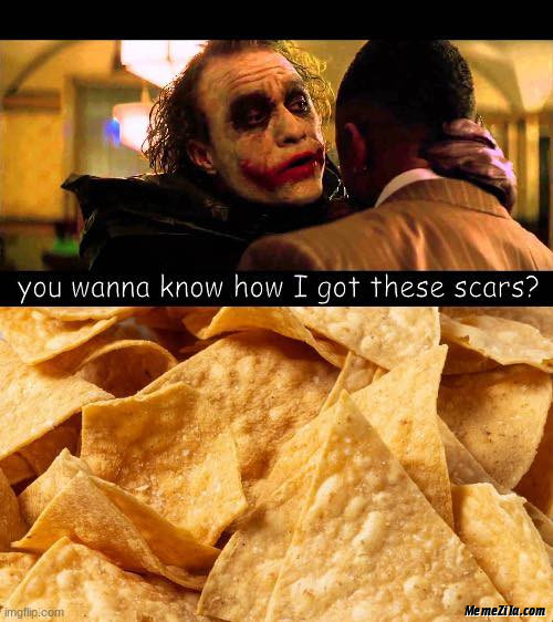 You wanna know how I got these scars meme