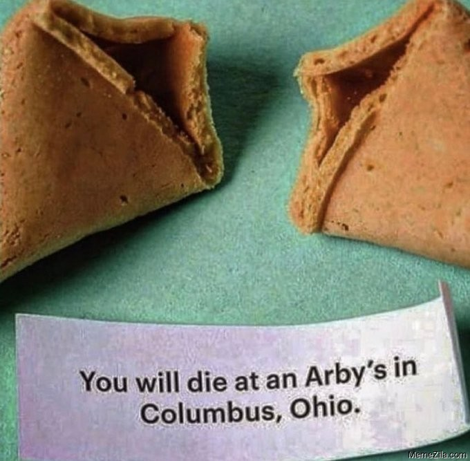 You will die at an Arby's in Columbus Ohio meme