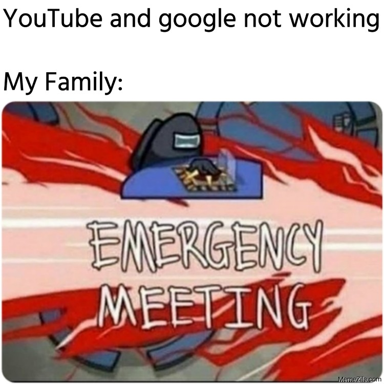 YouTube and google not working Meanwhile my family meme