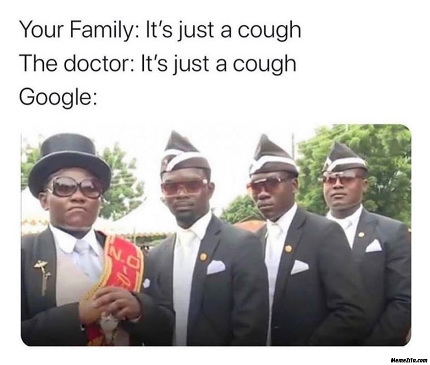 Your family its just cough Doctor its just cough Meanwhile google meme