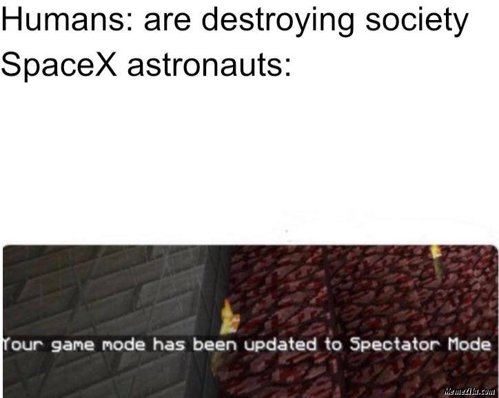 Your game mode has been updated to spectator mode meme