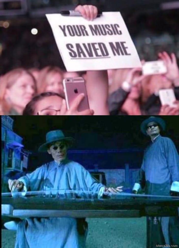 Your music saved me meme