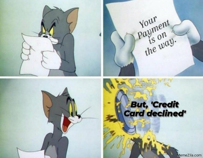 Your payment is on the way But credit card declined meme