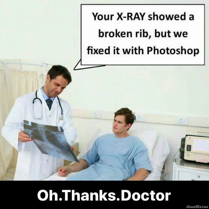Your xray showed a broken rib but we have fixed it with photoshop meme