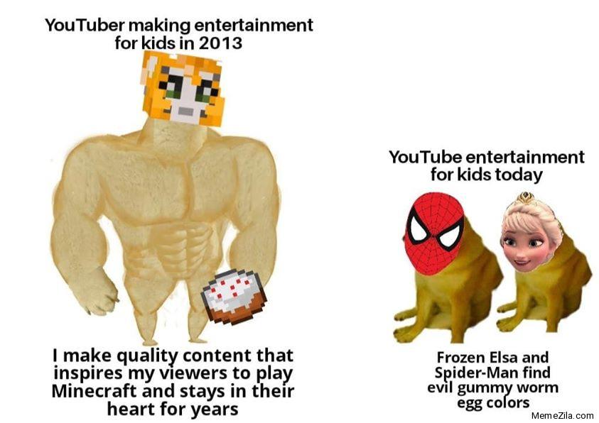 Youtuber making entertainment for kids in 2013 vs Youtube entertainment for kids today meme